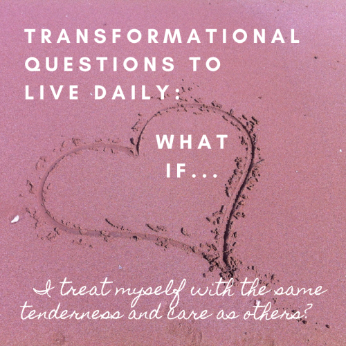 The heart asks us to speak to ourselves lovingly, to ask questions of transformation.