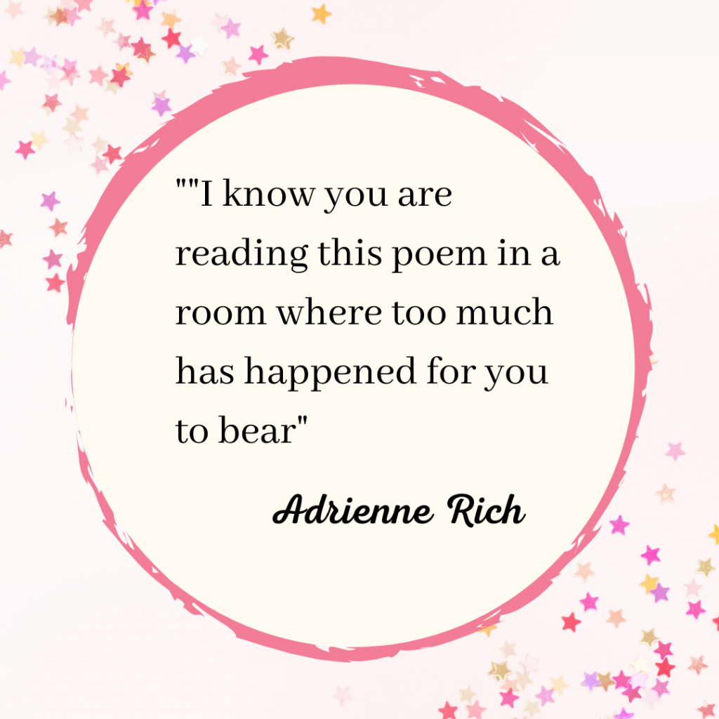 "Poet Adrienne Rich's quote is within a pink circle which is surrounded by starts. The quote says, ""I know you are reading this poem in a room where too much has happened for you to bear."""