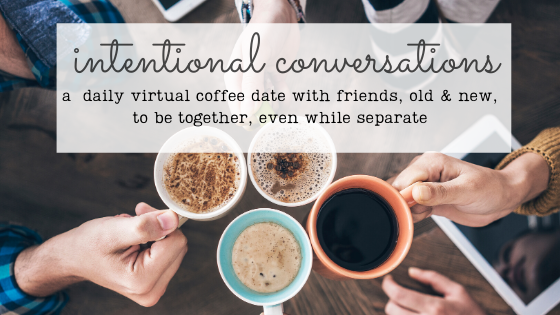 Coffee mugs lifted - an invitation to join the Virtual Coffee Conversations - a way to stay intentionally connected during this time of social distancing.