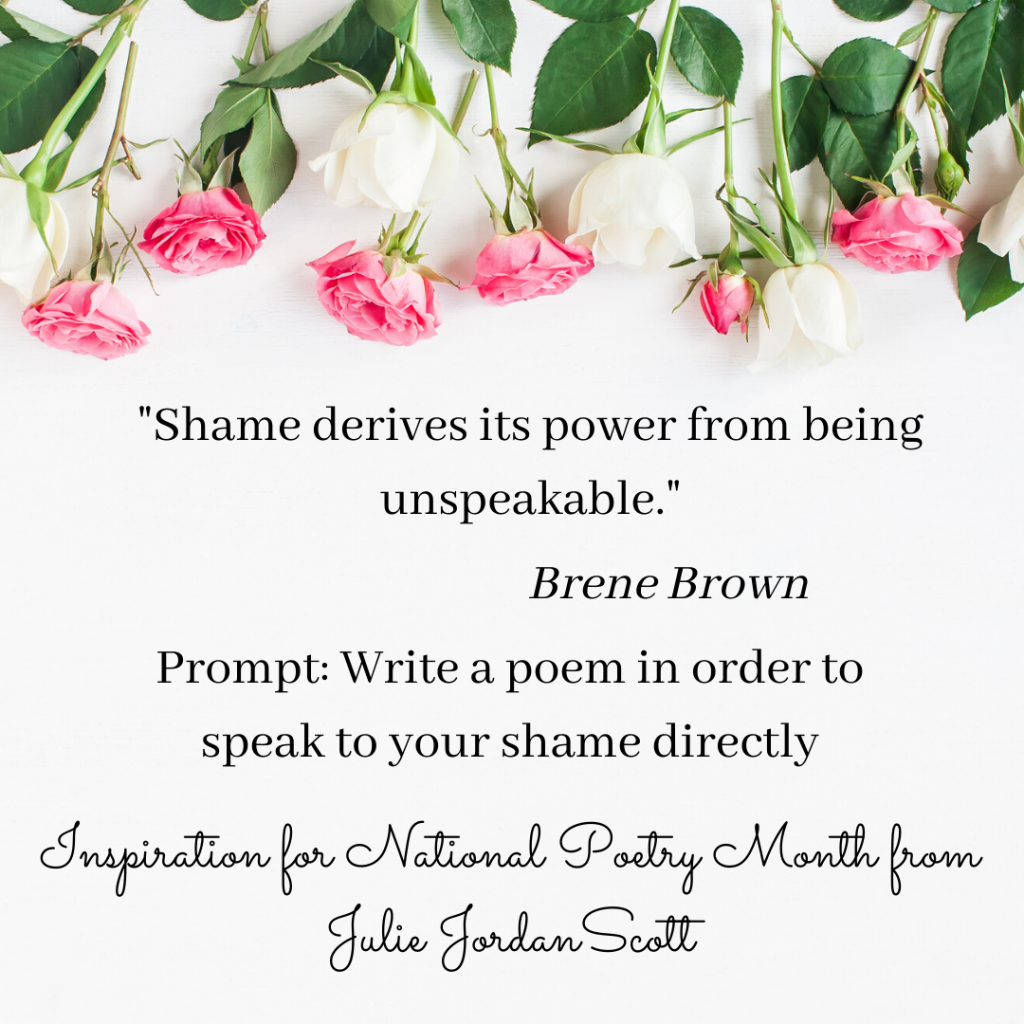 A row of beautiful pink roses in flat lay style frame the words of Brene Brown and a writing prompt that suggest we ought to speak to shame directly. Speak on behalf of our shame instead of covering it up.