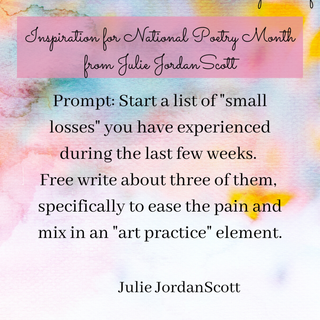 """Water color image with a Prompt to start a list of """"Small losses"""" you have experienced during the last few weeks. Free writing about three of them, specifically to ease the pain."""