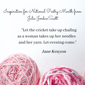 "pink balls of yarn are the basis for this quote from ""Let Evening Come"" by Jane Kenyon. ""Let the cricket take up chafing as a woman takes up her needles and her yarn. Let evening come.""  This is Inspiration for National Poetry Month (and beyond) from Creative Life Midwife Julie Jordan Scott"