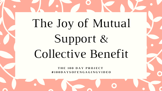 The Joy of Mutual Support and Collective Benefit - the 100 Day Project and my work creating engaging video - this is the 6 week or 42 day check in. Pink background with white vines interspersed.