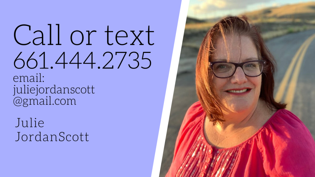 This graphic shares contact information in order to discuss the questions asked in the video and in the article itself. To call or text it is 661.444.2735. EMail is juliejordanscott@gmail.com