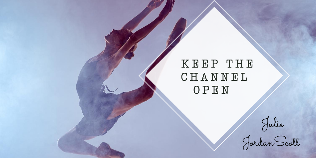 "A dancer, along with the words ""Keep the Channel Open"" a nugget of wisdom offered by Martha Graham and continued in this blog post by Julie JordanScott"