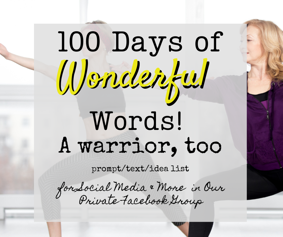Warrior, too prompts are available to the members of a private facebook group in the Word-Love Writing Community. The image showing women in community doing the Yoga Warrior 2 pose illustrates this.