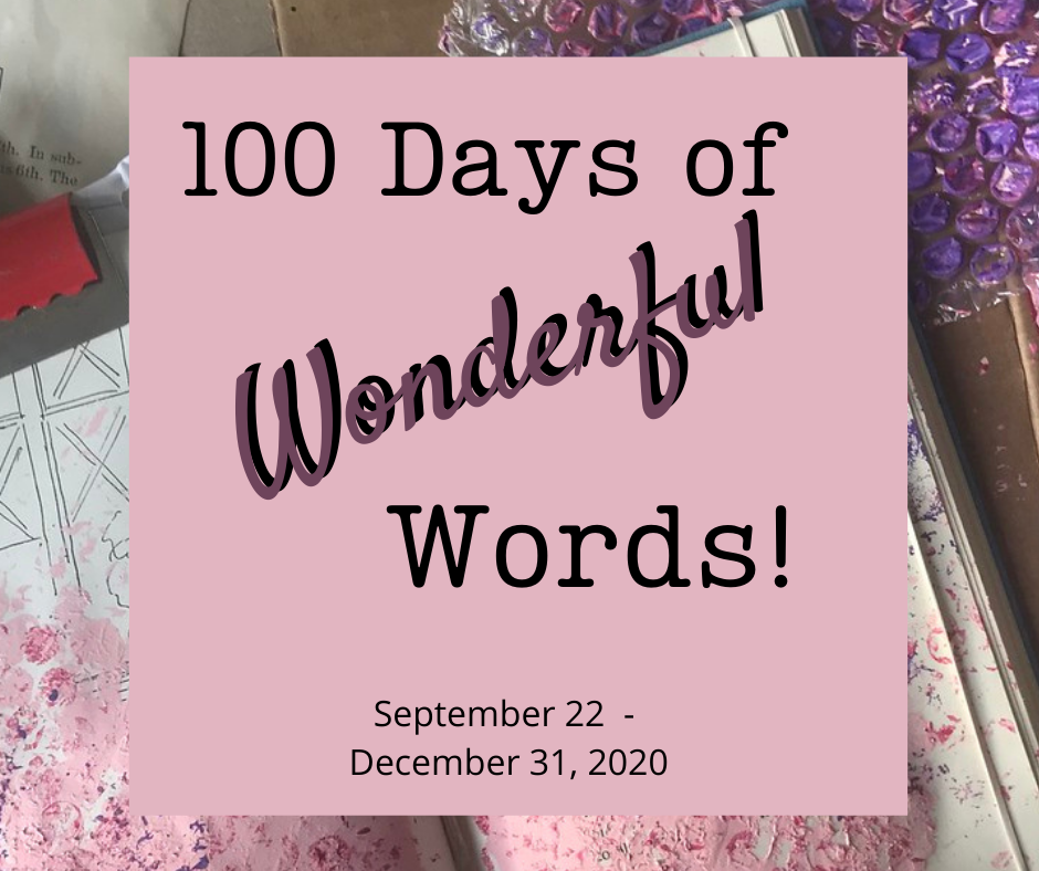 100 Days of Wonderful Words: prompts for many genre, all written uniquely for each particular audience so the writer may use similar content, sculpted accordingly. Image is mixed media art materials and words.