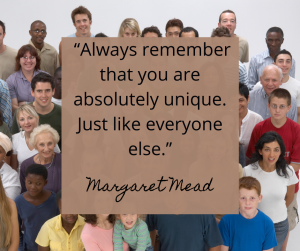 A group of unique people are gathered, honoring the Margaret Mead quote about every person being unique and special.