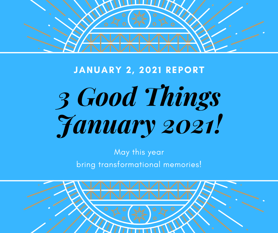 Announcement about 3 Good Things in January 2021 May this year bring transformational memories