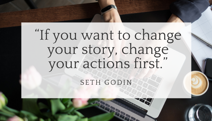 """If you want to change your story, change your actions first."" is the quote by Seth Godin. Underneat is a woman typing on a laptop, taking action  - moving her fingers on the keyboard."